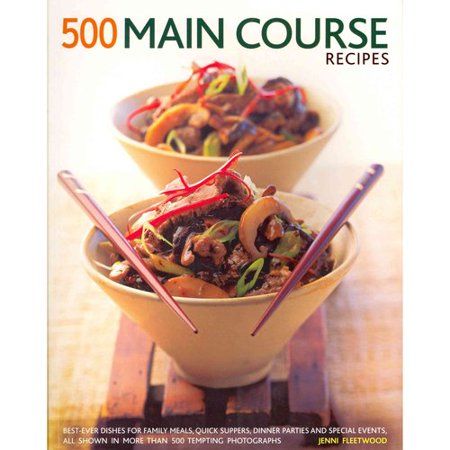 500 Main Course Recipes Best Ever Dishes For Family Meals