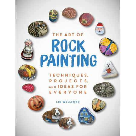 The Art of Rock Painting : Techniques, Projects, and Ideas for Everyone - Easy Painting Ideas For Kids