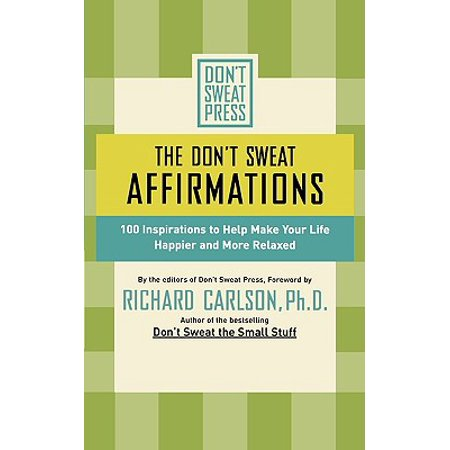 The Don't Sweat Affirmations : 100 Inspirations to Help Make Your Life Happier and More (Guided Relaxation And Affirmations For Inner Peace)
