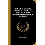 In Deutsch-Ostafrika Whrend Des Aufstandes. Reise Der Dr. Hans Meyer'schen Expedition in Usambara (Other)