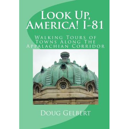 Look Up, America! I-81 : Walking Tours of Towns Along the Appalachian