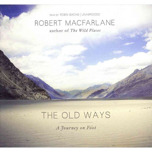 The Old Ways: A Journey on Foot: Library Edition