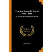 Practical Forms for Use in Civil Cases: In Courts of Record in the State of Texas Paperback