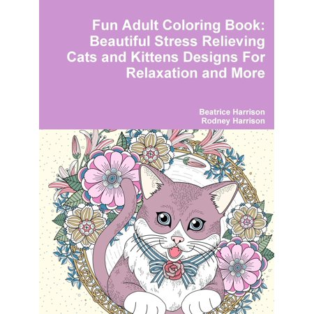 Fun Adult Coloring Book: Beautiful Stress Relieving Cats and Kittens Designs for Relaxation and More (Paperback) (Coloring Page Of A Halloween Cat)