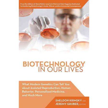 Biotechnology In Our Lives  What Modern Genetics Can Tell You About Assisted Reproduction  Human Behavior  And Personalized Medicine  And Much More