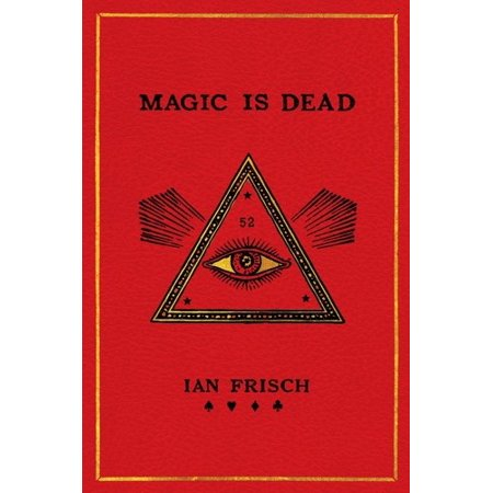 Magic Is Dead : My Journey Into the World's Most Secretive Society of (World's Best Magicians Of All Time)