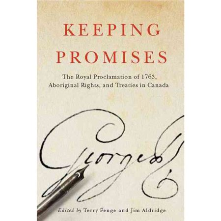 Keeping Promises: The Royal Proclamation of 1763, Aboriginal Rights, and Treaties in Canada