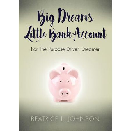 Big Dreams Little Bank Account : For the Purpose Driven (Ban Account)