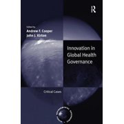 Innovation in Global Health Governance : Critical Cases