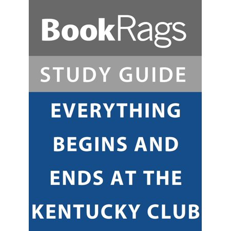 Summary & Study Guide: Everything Begins and Ends at the Kentucky Club - eBook