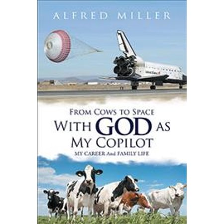 From Cows to Space with God as My Copilot: My Career and Family