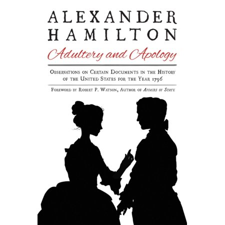 Alexander Hamilton: Adultery and Apology : Observations on Certain Documents in the History of the United States for the Year