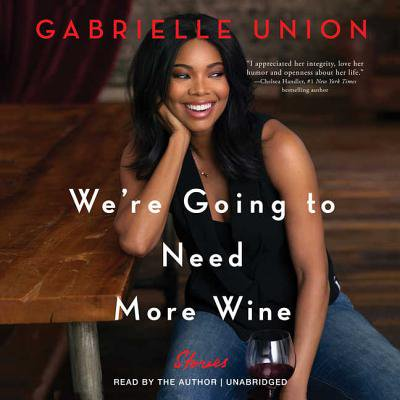 We're Going to Need More Wine : Stories That Are Funny, Complicated, and (Finally A Wine That Fits My Needs)