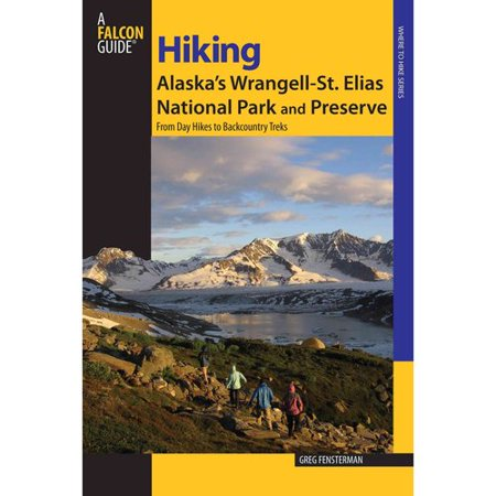 Falcon Guide Hiking Alaskas Wrangell-st. Elias National Park: From Day Hikes to Backcountry Treks by