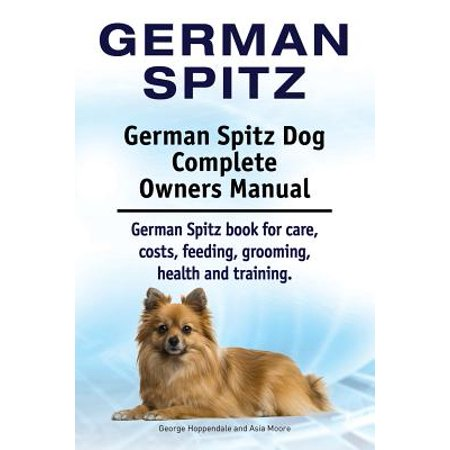 German Spitz. German Spitz Dog Complete Owners Manual. German Spitz Book for Care, Costs, Feeding, Grooming, Health and