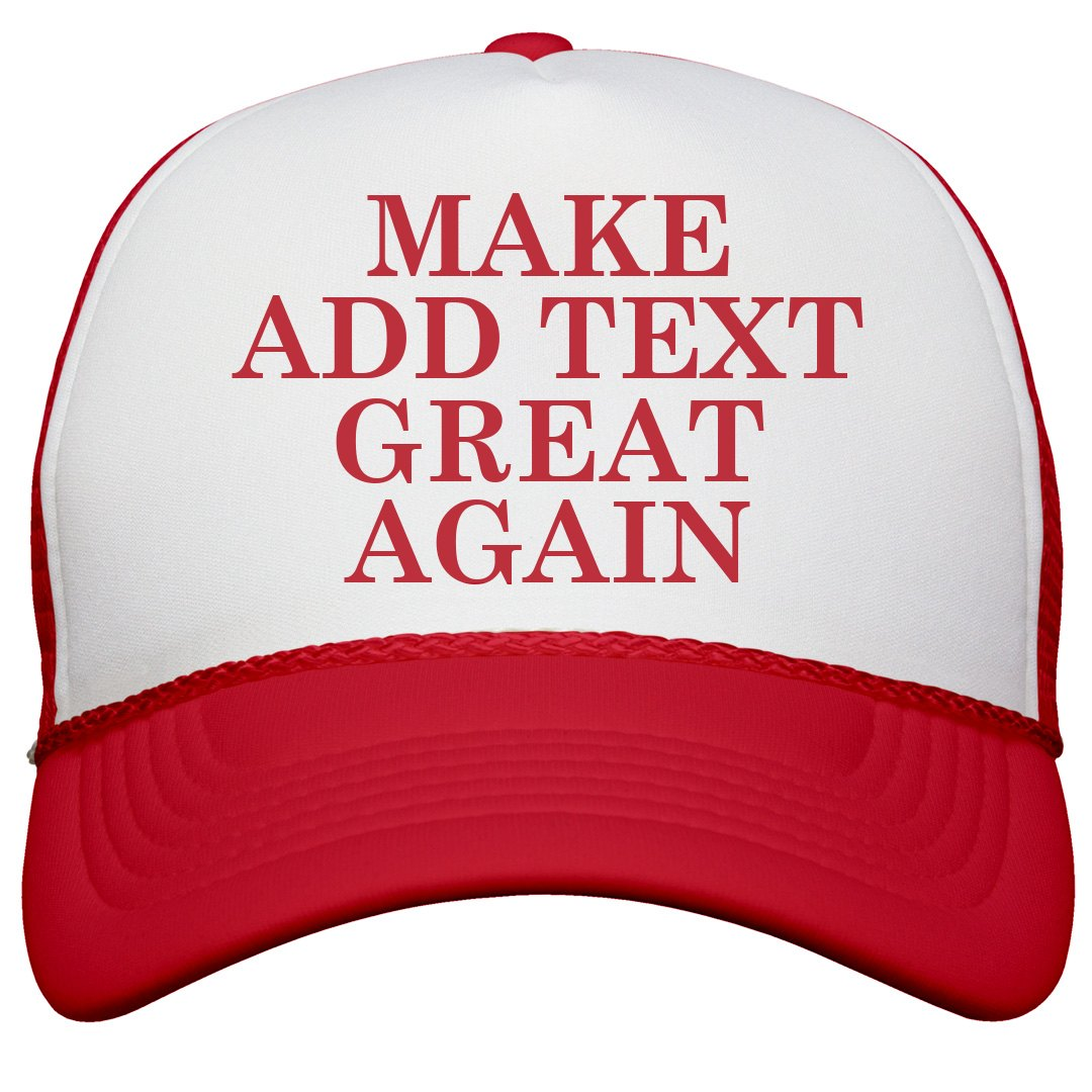 Custom Make Your Text Great Again: Trucker Hat