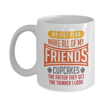 My Diet Plan: Make All Of My Friends Cupcakes Funny Weight Loss & Fitness Humor Quotes Coffee & Tea Gift Mug, Dieter's Kitchen Utensils And Dieting Related Gag Gifts For Dieter Men & Women ()