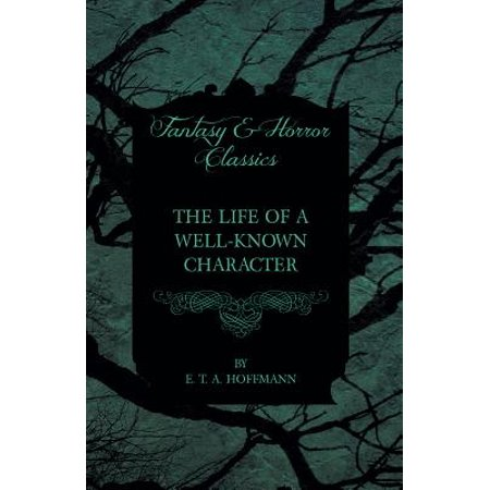 The Life of a Well-Known Character (Fantasy and Horror Classics) - - Female Horror Characters
