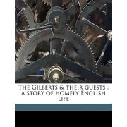 The Gilberts & Their Guests: A Story of Homely English Life