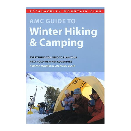 AMC Guide to Winter Hiking & Camping : Everything You Need to Plan Your Next Cold-Weather Adventure (You Are Winner)