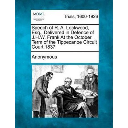Speech of R. A. Lockwood, Esq., Delivered in Defence of J.H.W. Frank at the October Term of the Tippecanoe Circuit Court 1837 - image 1 of 1