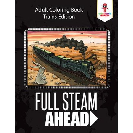 Full Steam Ahead : Adult Coloring Book Trains