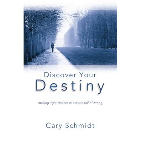 Discover Your Destiny (2nd Edition) : Making Right Choices in a World Full of (Ethics Discovering Right And Wrong 8th Edition)