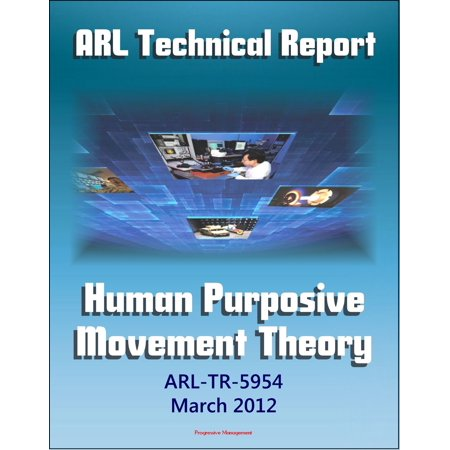 Movement Detection - Army Research Laboratory Technical Report: Human Purposive Movement Theory (ARL-TR-5954) Ground Movement Detection and Identification Technologies Used in Military and Law Enforcement Settings - eBook