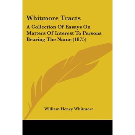 Whitmore Tracts : A Collection of Essays on Matters of Interest to Persons Bearing the Name (1875)