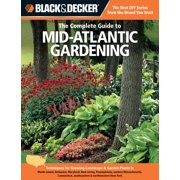 Black & Decker Complete Guide To...: Black & Decker the Complete Guide to Mid-Atlantic Gardening: Techniques for Growing Landscape & Garden Plants in Rhode Island, Delaware, Maryland, New Jersey, Penn