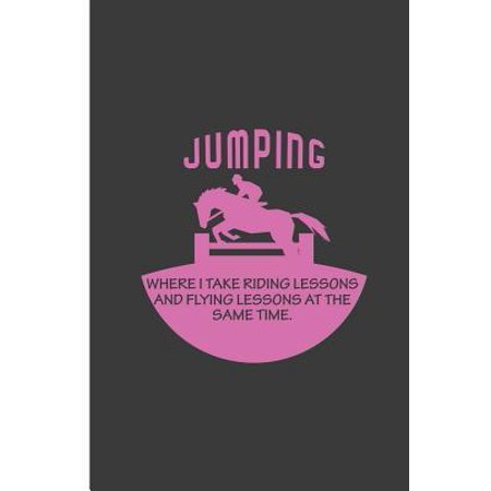 Jumping Where I Take Riding Lessons And Flying Lessons at the Same Time : Jumping and Flying Horse Perfect Lined Notebook/Journal