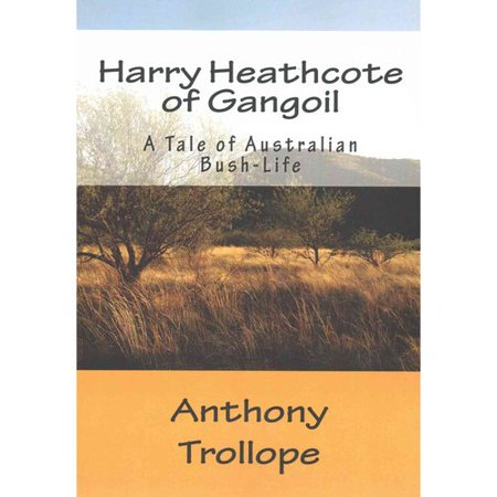 Harry Heathcote Of Gangoil  A Tale Of Australian Bush Life