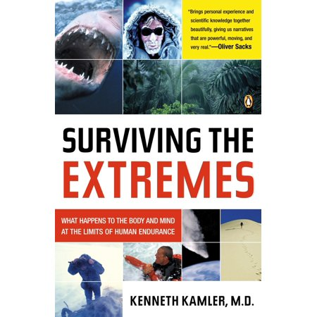Surviving the Extremes : What Happens to the Body and Mind at the Limits of Human