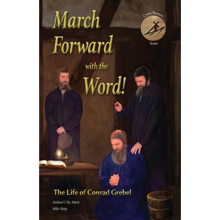 ISBN 9781680010060 product image for Cross Bearers': March Forward with the Word!: The Life of Conrad Grebel (Paperba | upcitemdb.com