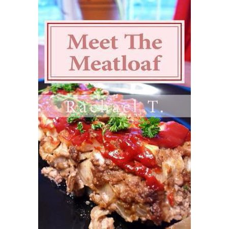 Meet The Meatloaf  Easy And Delicious Meatloaf Recipes