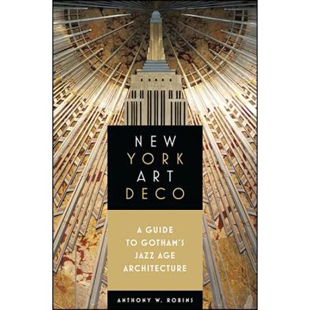 New York Art Deco : A Guide to Gotham