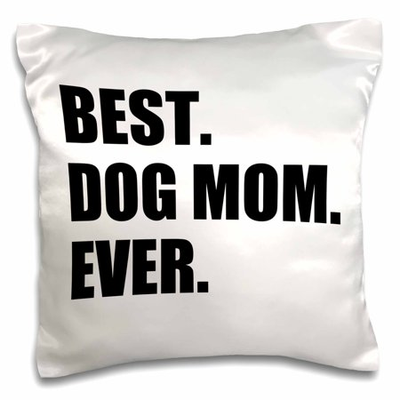 3dRose Best Dog Mom Ever - fun pet owner gifts for her - animal lover text, Pillow Case, 16 by (Best Gifts For Business Owners)