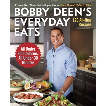 Bobby Deen's Everyday Eats : 120 All-New Recipes, All Under 350 Calories, All Under 30 Minutes: A