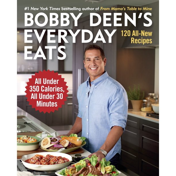 Bobby Deen's Everyday Eats : 120 All-New Recipes, All Under 350 Calories, All Under 30 Minutes: A Cookbook