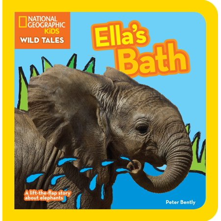National Geographic Kids Wild Tales: Ella's Bath : A lift-the-flap story about elephants