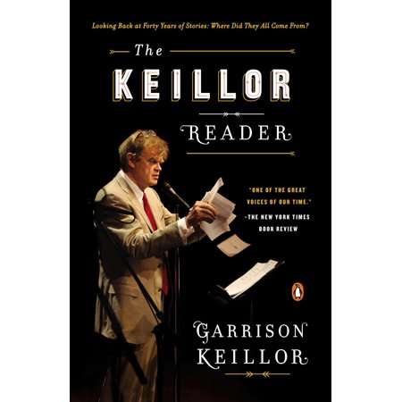 The Keillor Reader : Looking Back at Forty Years of Stories: Where Did They All Come (Good Poems Garrison Keillor Table Of Contents)