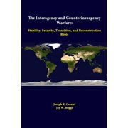 The Interagency and Counterinsurgency Warfare : Stability, Security, Transition, and Reconstruction Roles
