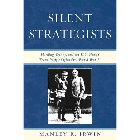 Silent Strategists  Harding  Denby  And The U S  Navys Trans Pacific Offensive  Wolrd War Ii