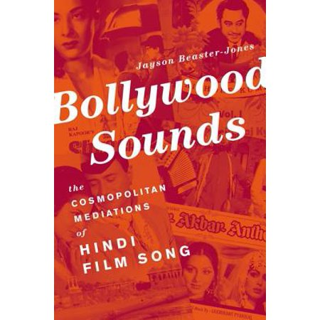 Bollywood Sounds The Cosmopolitan Mediations Of Hindi Film Song
