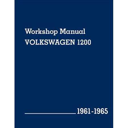 Volkswagen 1200 (Type 11, 14, 15) Workshop Manual: 1961-1965 : Beetle, Beetle Convertible, Karmann Ghia Coupe and Karmann Ghia Convertible