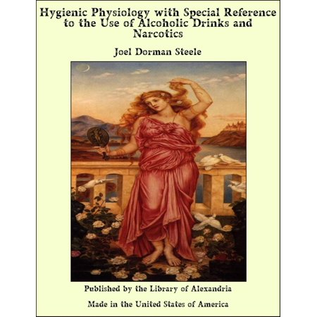 Hygienic Physiology with Special Reference to the Use of Alcoholic Drinks and Narcotics - eBook