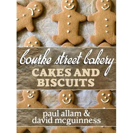 Cake Biscuit Recipes (Bourke Street Bakery: Cakes and Biscuits - eBook)