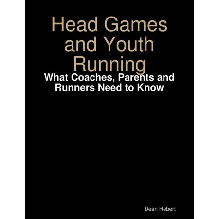 Head Games and Youth Running: What Coaches, Parents and Runners Need to Know - eBook