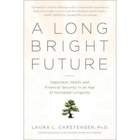A Long Bright Future  Happiness  Health  And Financial Security In An Age Of Increased Longevity