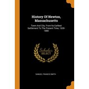History Of Newton, Massachusetts: Town And City, From Its Earliest Settlement To The Present Time, 1630-1880 (Paperback)